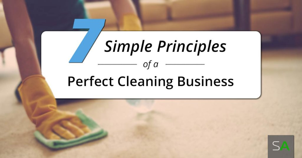 7 Principles of a Perfect Cleaning Business